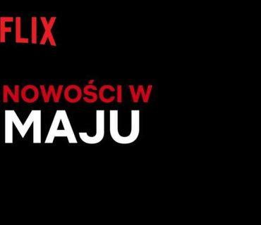 Majowe premiery na Netflix